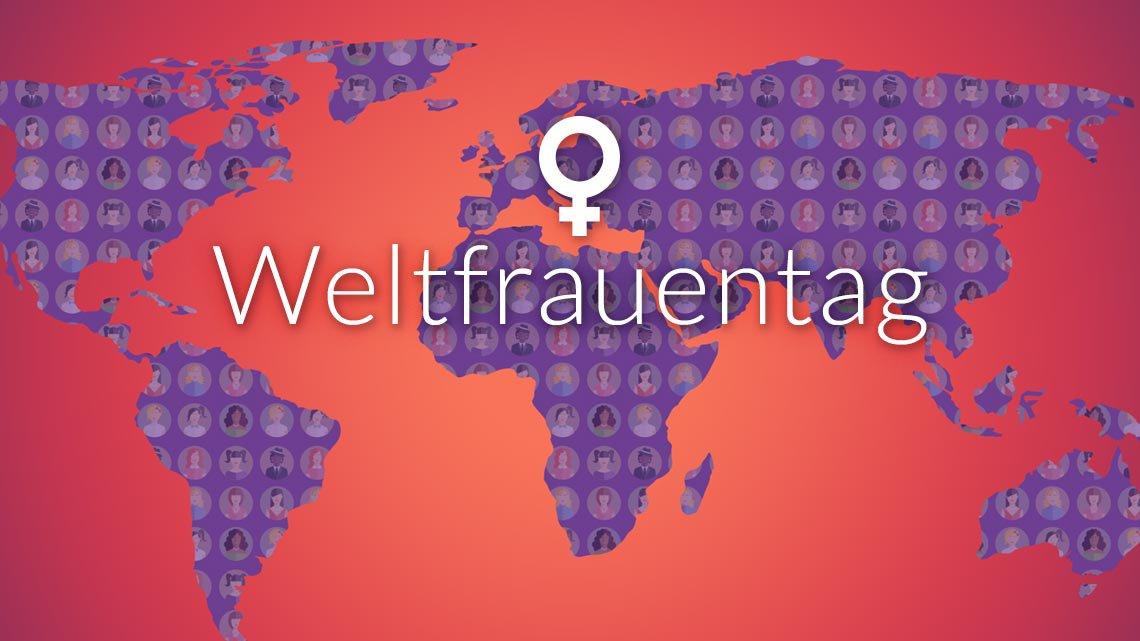 Weltfrauentag - ein Hoch auf die Frauen dieser Welt